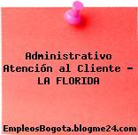 Administrativo Atención al Cliente – LA FLORIDA