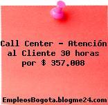 Call Center – Atención al Cliente 30 horas por $ 357.008