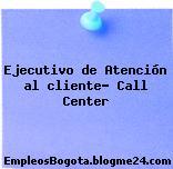 Ejecutivo de Atención al cliente- Call Center
