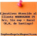 Ejecutivos Atención al Cliente MADRUGADA 25 hrs. Sin exp – Macul (R.M. de Santiago)