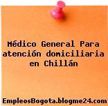 Médico General Para atención domiciliaria en Chillán