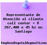 Representante de Atención al cliente call center – $ 287.400 x 45 hs en Santiago