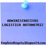 ADMINISTRATIVOS LOGISTICA AUTOMOTRIZ