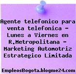 Agente telefonico para venta telefonica – Lunes a Viernes en R.Metropolitana – Marketing Automotriz Estrategico Limitada