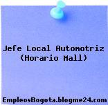 Jefe Local Automotriz (Horario Mall)