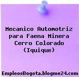 Mecanico Automotriz para Faena Minera Cerro Colorado (Iquique)