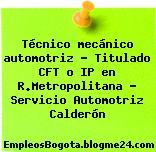 Técnico mecánico automotriz – Titulado CFT o IP en R.Metropolitana – Servicio Automotriz Calderón