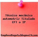 Técnico mecánico automotriz Titulado CFT o IP