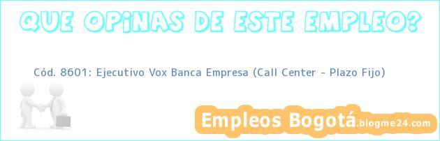 Cód. 8601: Ejecutivo Vox Banca Empresa (Call Center – Plazo Fijo)