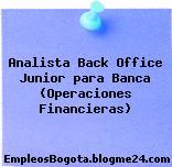 Analista Back Office Junior para Banca (Operaciones Financieras)