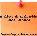 Analista de Evaluación Banca Personas