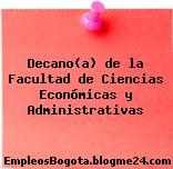 Decano(a) de la Facultad de Ciencias Económicas y Administrativas