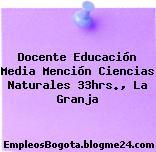 Docente Educación Media Mención Ciencias Naturales 33hrs., La Granja