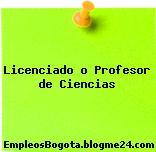 Licenciado o Profesor de Ciencias