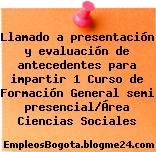 Llamado a presentación y evaluación de antecedentes para impartir 1 Curso de Formación General semi presencial/Área Ciencias Sociales