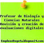 Profesor de Biología y Ciencias Naturales – Revisión y creación de evaluaciones digitales