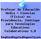 Profesor De Educación Media – Ciencias (Física) en Providencia, Santiago para Tecnologías Educativas Colaborativas S.A