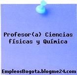 Profesor(a) Ciencias físicas y Química