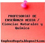 PROFESOR(A) DE ENSEÑANZA MEDIA / Ciencias Naturales y Química