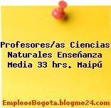 Profesores/as Ciencias Naturales Enseñanza Media 33 hrs. Maipú