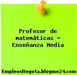 Profesor de matemáticas – Enseñanza Media
