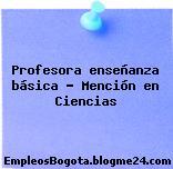 Profesora enseñanza básica Mención en Ciencias
