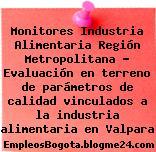 Monitores Industria Alimentaria Región Metropolitana – Evaluación en terreno de parámetros de calidad vinculados a la industria alimentaria en Valpara