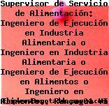 Supervisor de Servicio de Alimentación: Ingeniero de Ejecución en Industria Alimentaria o Ingeniero en Industria Alimentaria o Ingeniero de Ejecución en Alimentos o Ingeniero en Alimentos. Rancagua VI Región (ACG)