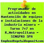 Programador de actividades en Mantención de equipos e instalaciones de la industria minera – Turno 7×7 en R.Metropolitana – SINGPRO SPA