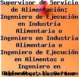 Supervisor de Servicio de Alimentación: Ingeniero de Ejecución en Industria Alimentaria o Ingeniero en Industria Alimentaria o Ingeniero de Ejecución en Alimentos o Ingeniero en Alimentos. La Serena IV Región (ACG)