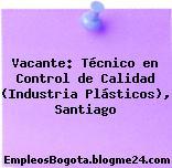 Vacante: Técnico en Control de Calidad (Industria Plásticos), Santiago