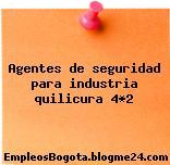 Agentes de seguridad para industria quilicura 4*2