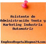 Asistente de Administración Venta y Marketing Industria Automotríz
