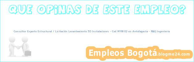 Consultor Experto Estructural / Licitación Levantamiento 3D Instalaciones – Cod M190 02 en Antofagasta – R&Q Ingeniería