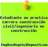 Estudiante en practica carrera construcción civil/ingeniería en construcción