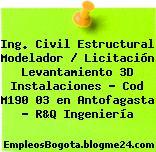 Ing. Civil Estructural Modelador / Licitación Levantamiento 3D Instalaciones – Cod M190 03 en Antofagasta – R&Q Ingeniería