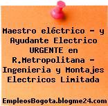 Maestro eléctrico – y Ayudante Electrico URGENTE en R.Metropolitana – Ingenieria y Montajes Electricos Limitada