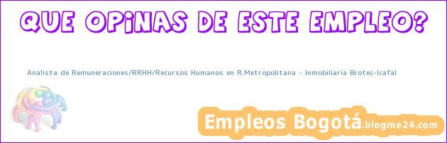 Analista de Remuneraciones/RRHH/Recursos Humanos en R.Metropolitana – Inmobiliaria Brotec–Icafal
