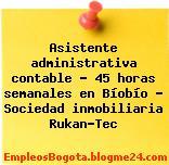Asistente administrativa contable – 45 horas semanales en Bíobío – Sociedad inmobiliaria Rukan-Tec