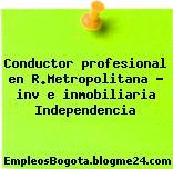 Conductor profesional en R.Metropolitana – inv e inmobiliaria Independencia