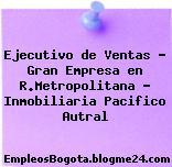 Ejecutivo de Ventas – Gran Empresa en R.Metropolitana – Inmobiliaria Pacifico Autral