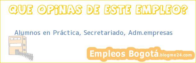 Alumnos en Práctica, Secretariado, Adm.empresas