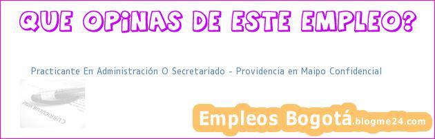 Practicante En Administración O Secretariado – Providencia en Maipo Confidencial