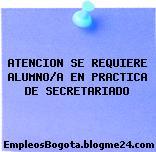 ATENCION SE REQUIERE ALUMNO/A EN PRACTICA DE SECRETARIADO