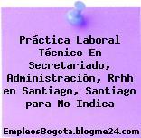 Práctica Laboral Técnico En Secretariado, Administración, Rrhh en Santiago, Santiago para No Indica