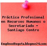 Práctica Profesional en Recursos Humanos o Secretariado – Santiago Centro
