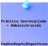 Práctica Secretariado – Administración