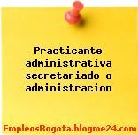 Practicante administrativa secretariado o administracion