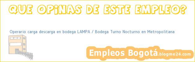 Operario carga descarga en bodega LAMPA / Bodega Turno Nocturno en Metropolitana