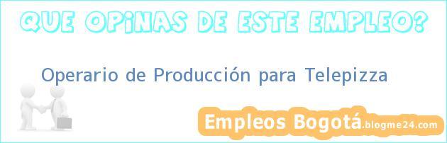 Operario de Producción para Telepizza